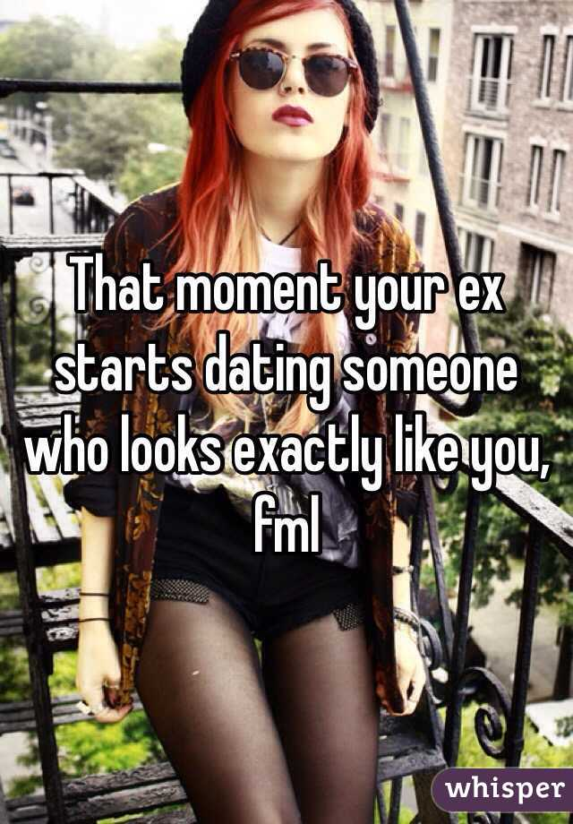 Looks Someone Dating Ex Who Like Is You Your