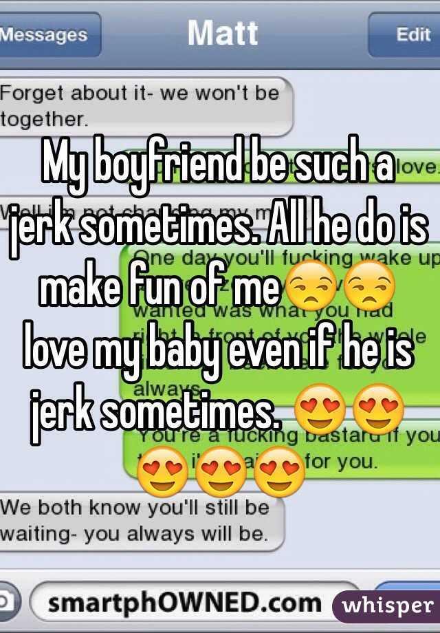 why is my boyfriend such a jerk