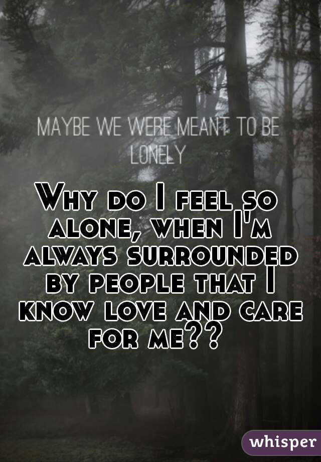 Help i feel so alone