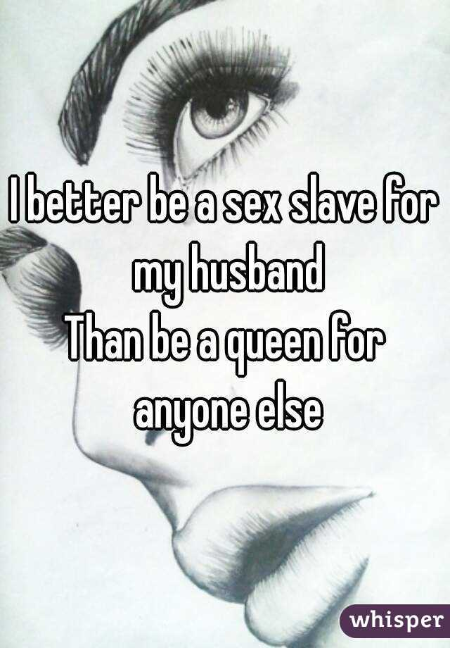 My husband is my sex slave