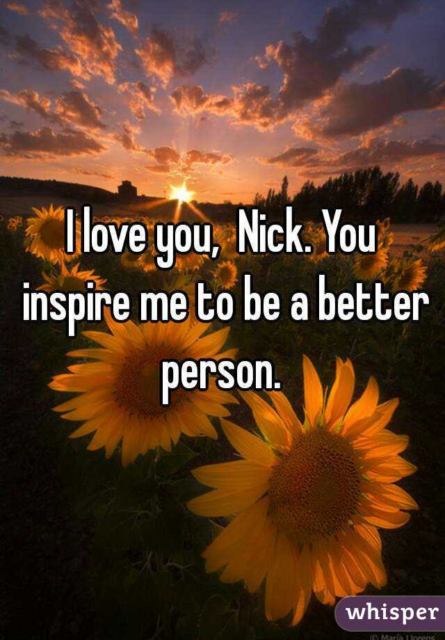 you inspire me to be a better person