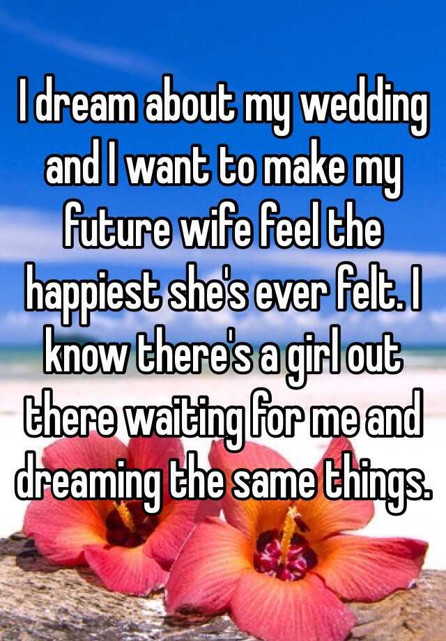 I dream about my wedding and I want to make my future wife