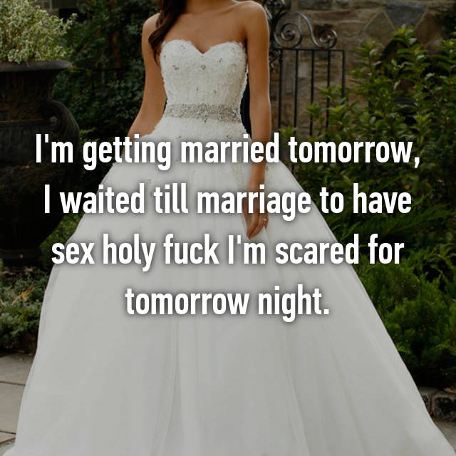 I'm getting married tomorrow, I waited till marriage to have sex holy fuck I'm scared for tomorrow night.