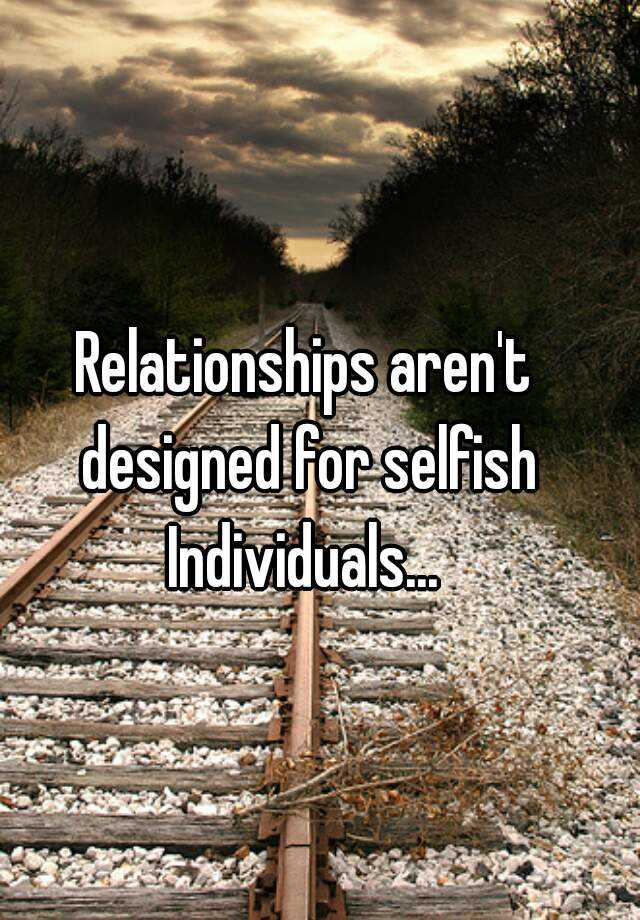 Why are people selfish in relationships