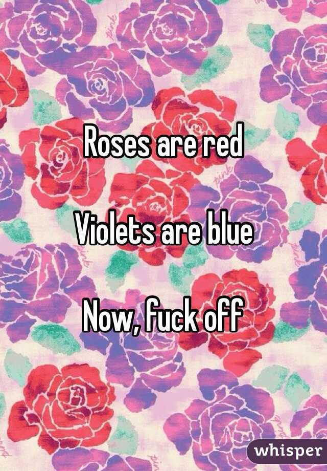 roses are red violets are blue fuck you