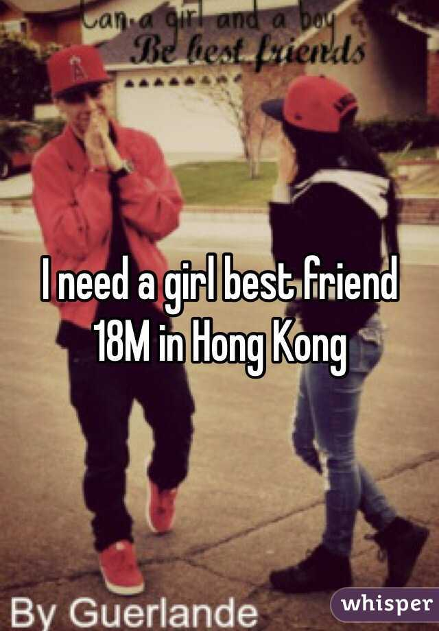 i need a girl best friend 18m in hong kong