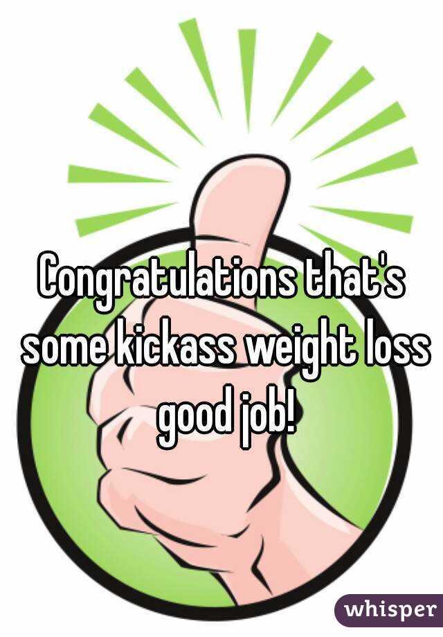 Congratulations that's some kickass weight loss good job!