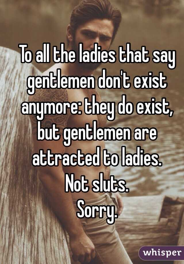 To All The Ladies That Say Gentlemen Dont Exist Anymore They Do