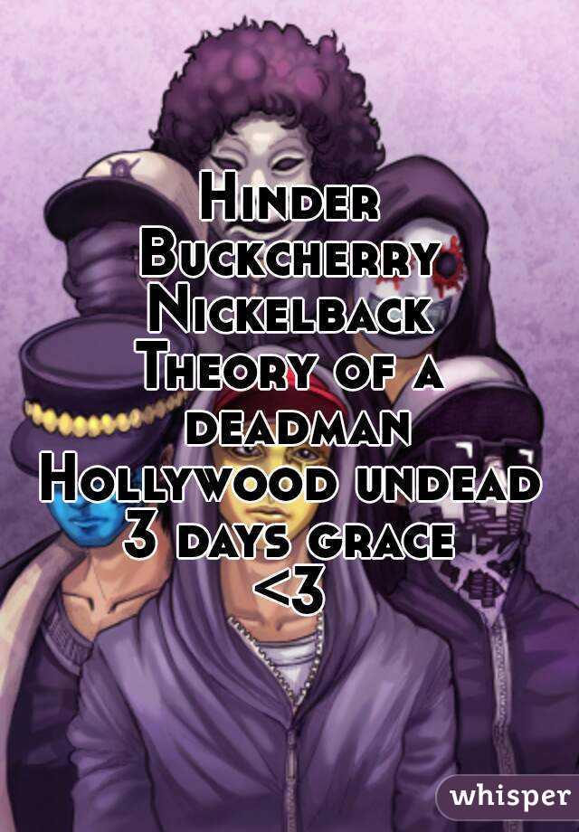Hinder Buckcherry Nickelback Theory of a deadman Hollywood undead 3 days grace <3