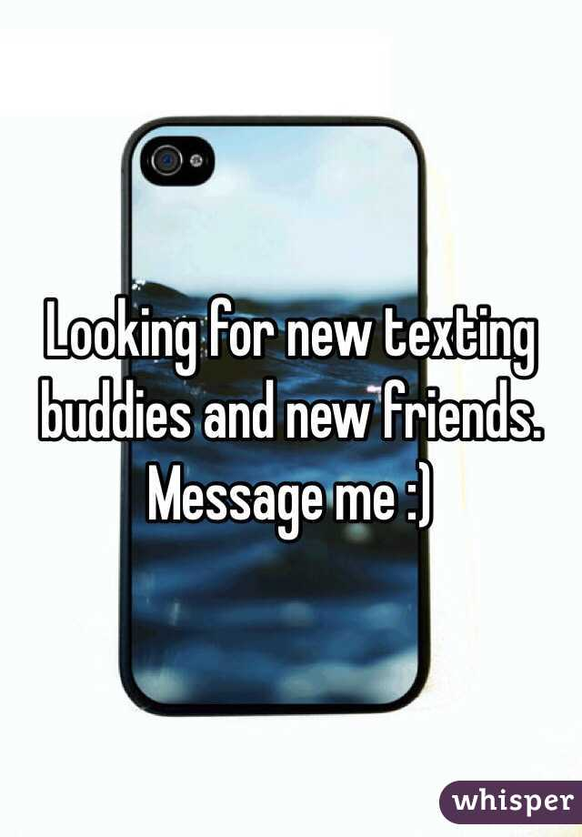 Looking for new texting buddies and new friends. Message me :)