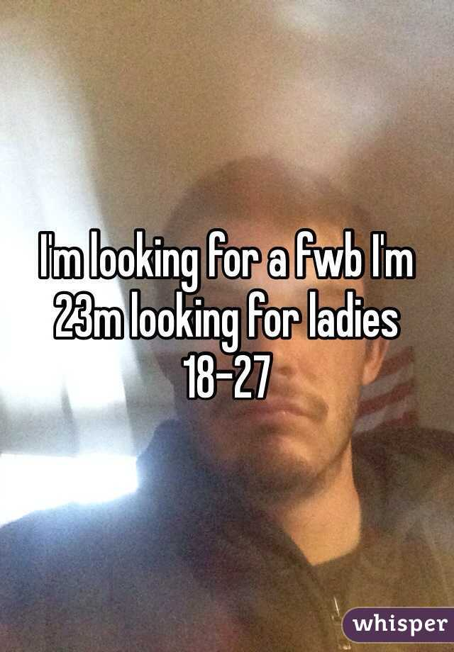 I'm looking for a fwb I'm 23m looking for ladies 18-27