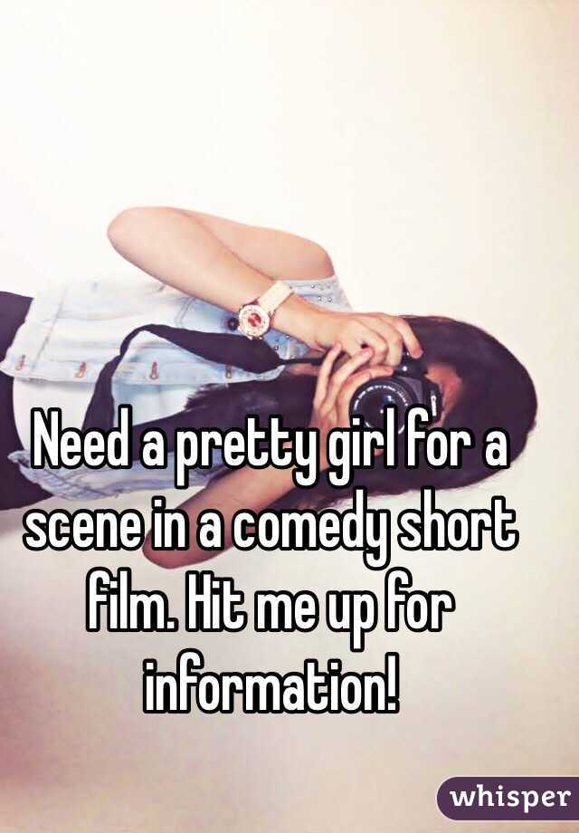Need a pretty girl for a scene in a comedy short film. Hit me up for information!
