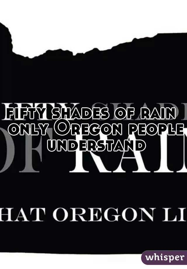 fifty shades of rain  only Oregon people understand