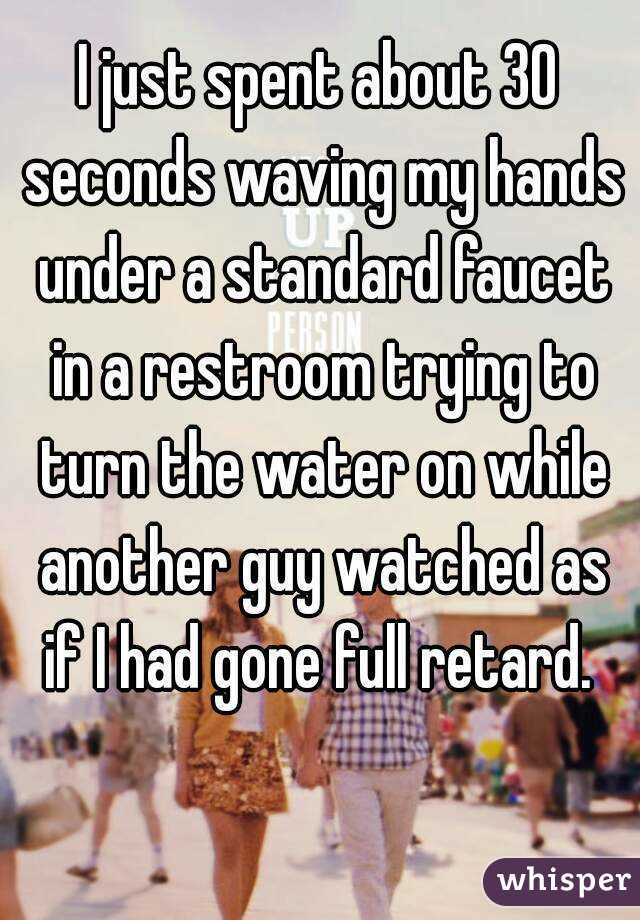 I just spent about 30 seconds waving my hands under a standard faucet in a restroom trying to turn the water on while another guy watched as if I had gone full retard.