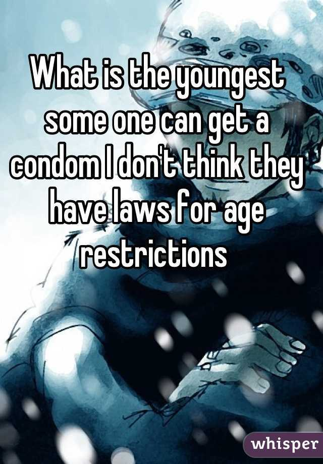 What is the youngest some one can get a condom I don't think they have laws for age restrictions