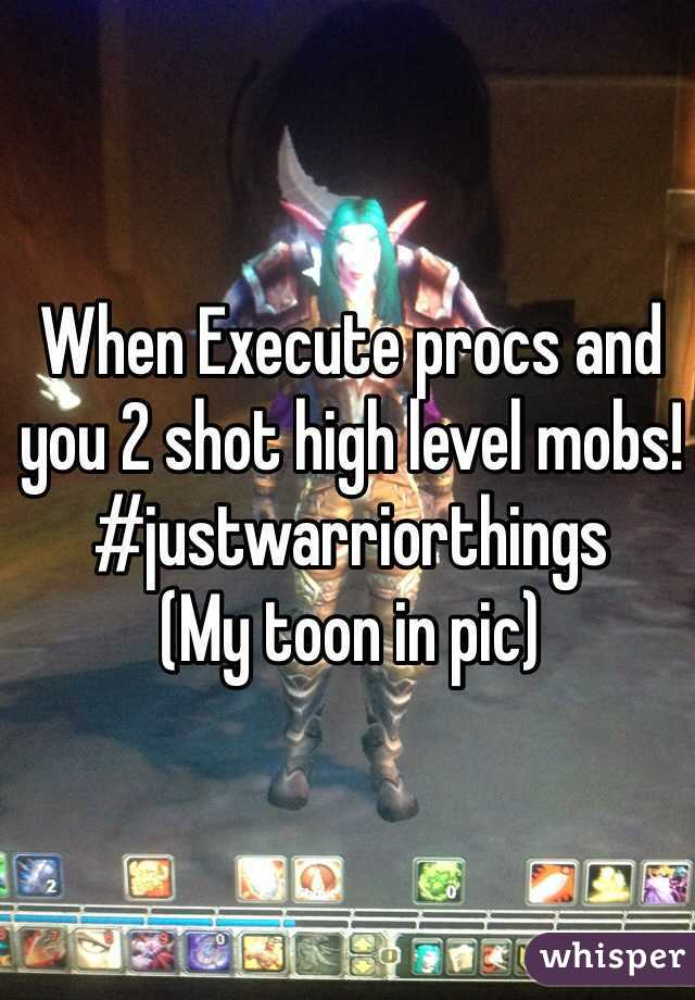 When Execute procs and you 2 shot high level mobs! #justwarriorthings (My toon in pic)