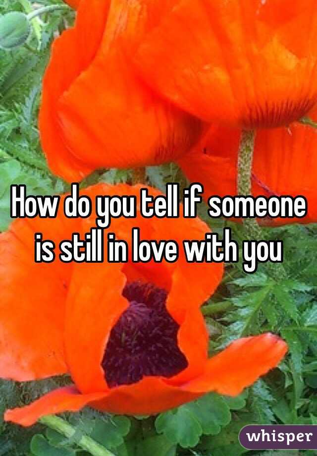 How do you tell if someone is still in love with you