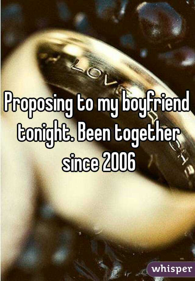 Proposing to my boyfriend tonight. Been together since 2006