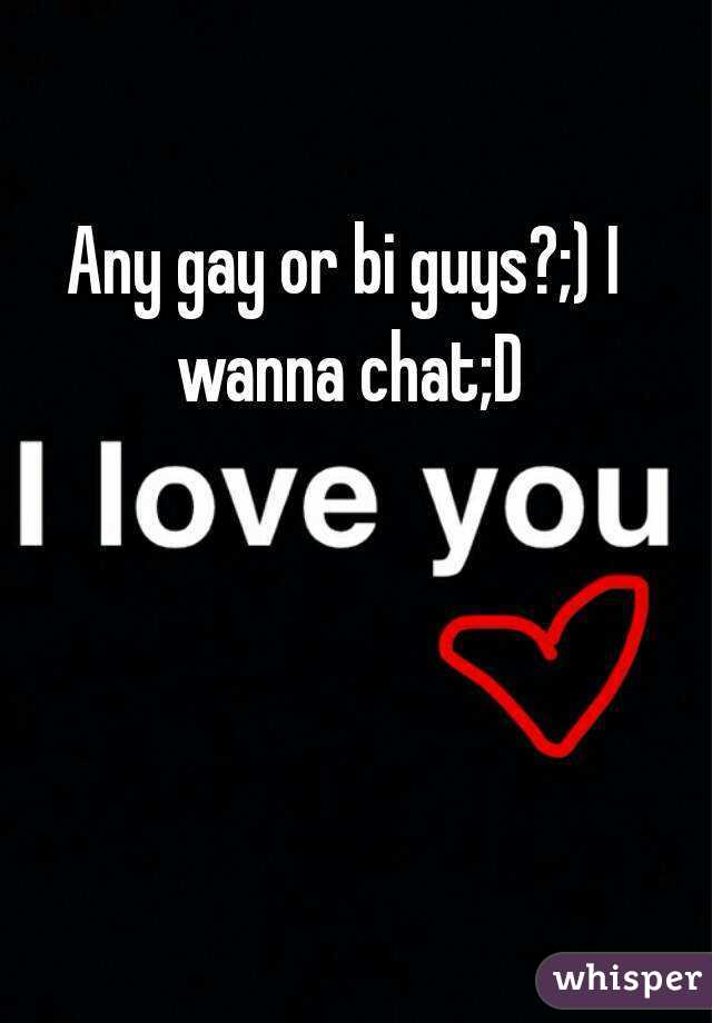 Any gay or bi guys?;) I wanna chat;D
