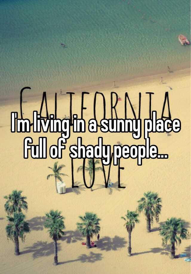 Im Living In A Sunny Place Full Of Shady People