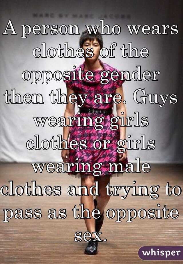 b8a96123d7 A person who wears clothes of the opposite gender then they are. Guys  wearing girls clothes ...
