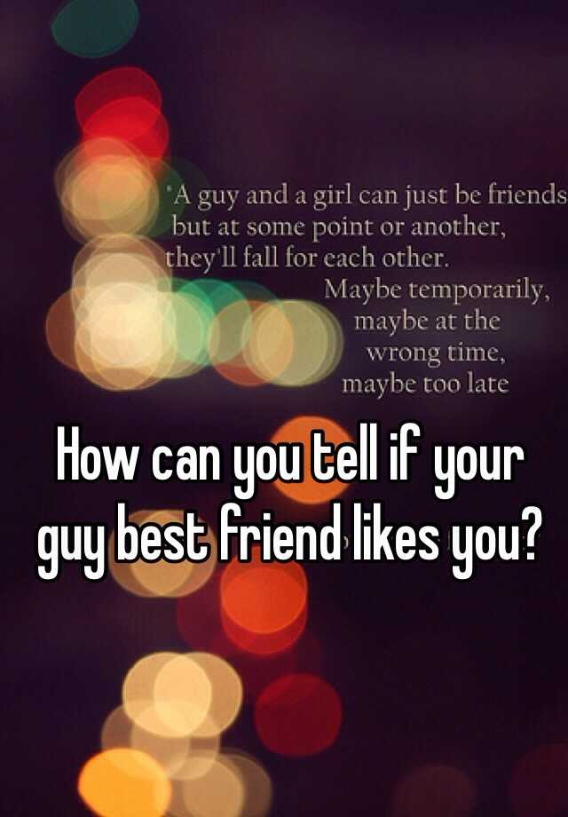 how can you tell if your guy best friend likes you - What To Get Your Guy Best Friend For Christmas
