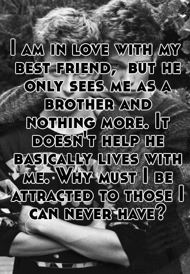 He only sees me for who i am