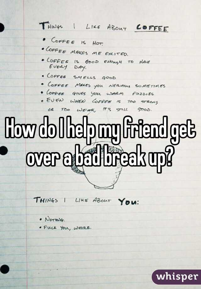How to get a friend over a break up