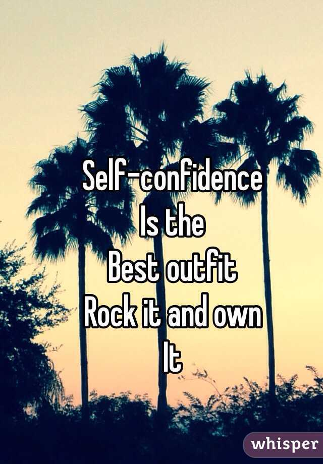 Self-confidence  Is the  Best outfit  Rock it and own  It