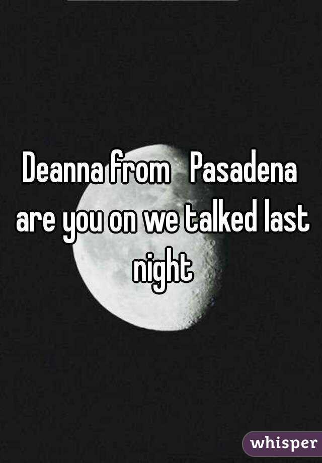 Deanna from   Pasadena are you on we talked last night