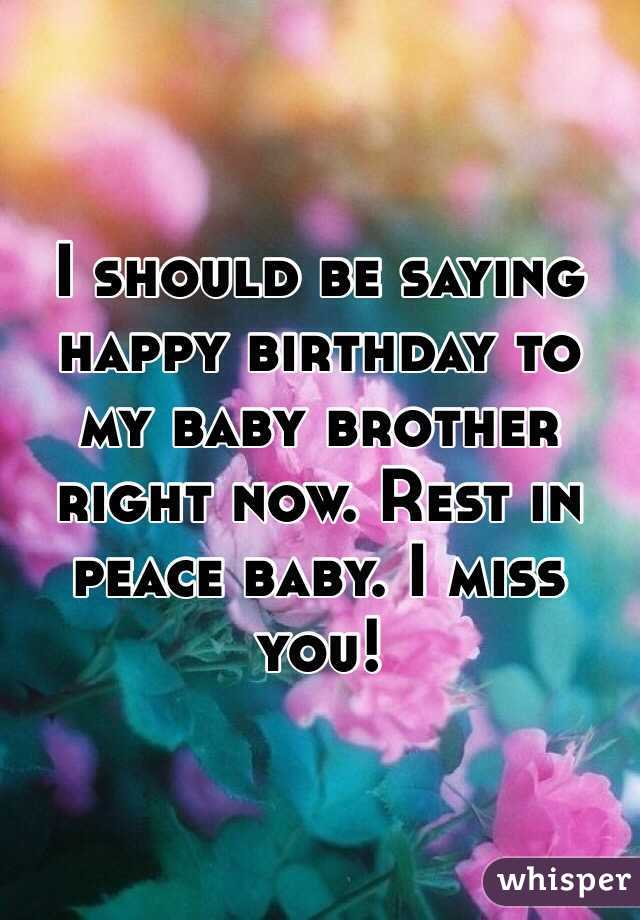 Happy Birthday And Rest In Peace Quotes: I Should Be Saying Happy Birthday To My Baby Brother Right