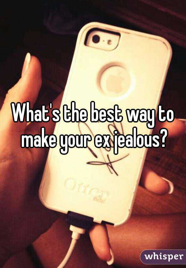 What's the best way to make your ex jealous?
