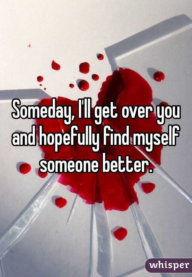 someday i will get over you