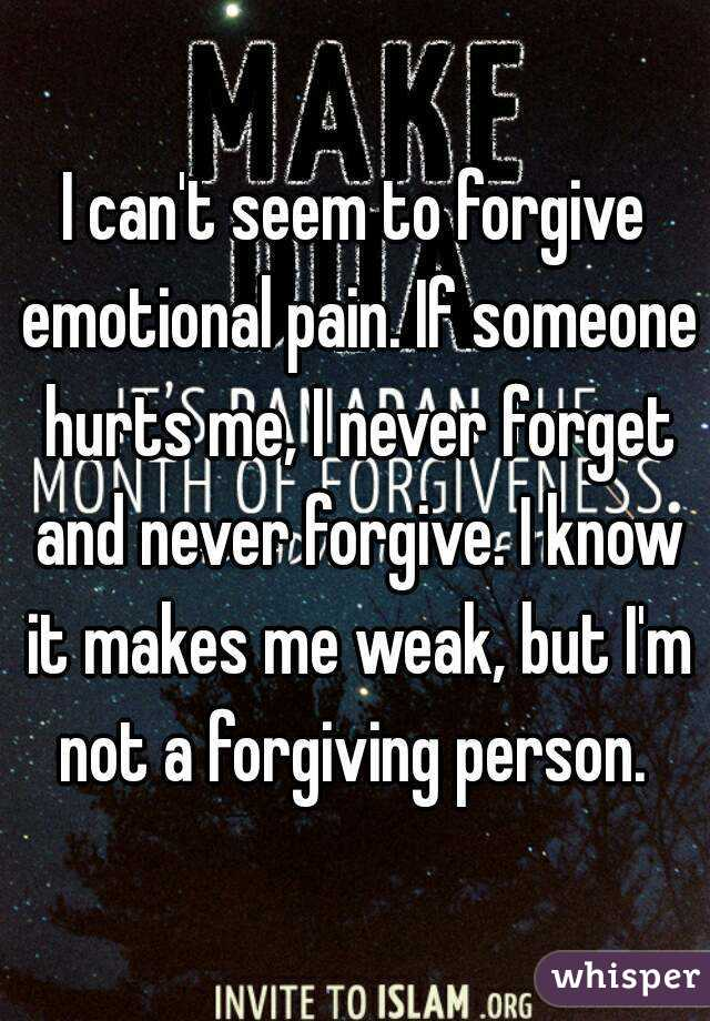 I Canu0027t Seem To Forgive Emotional Pain. If Someone Hurts Me, I Never Forget  And ...