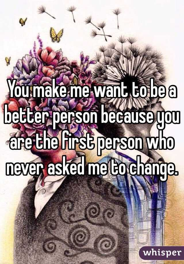 you make me want to be a better person