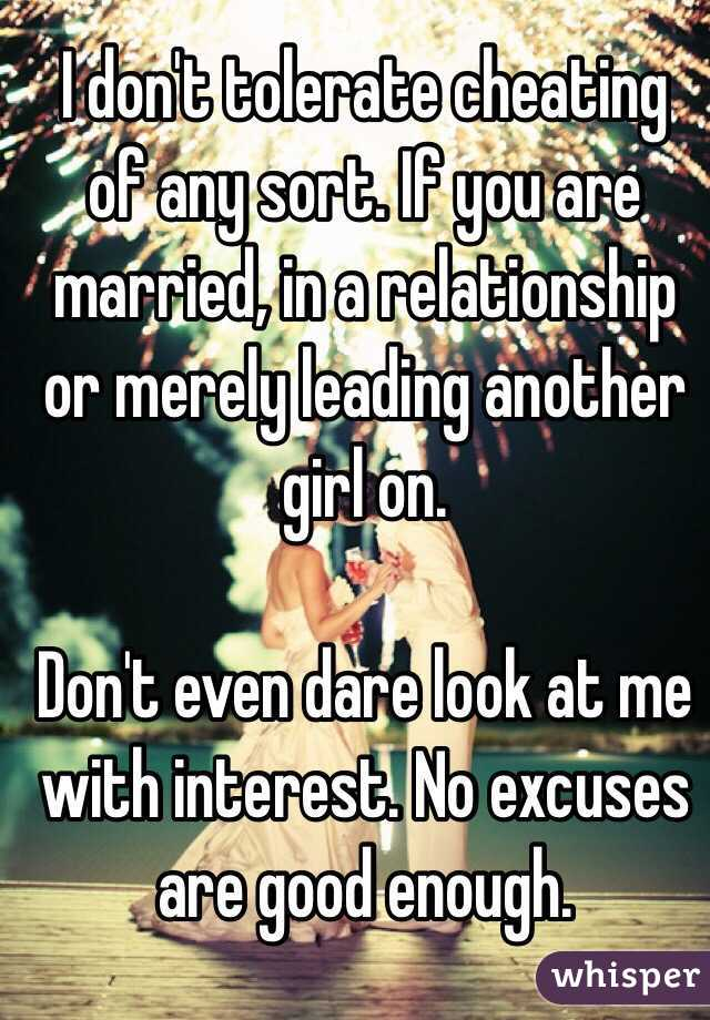 I don't tolerate cheating of any sort  If you are married