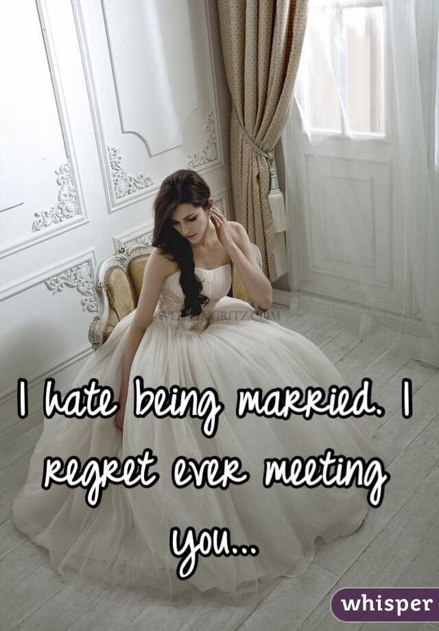 Hate being married