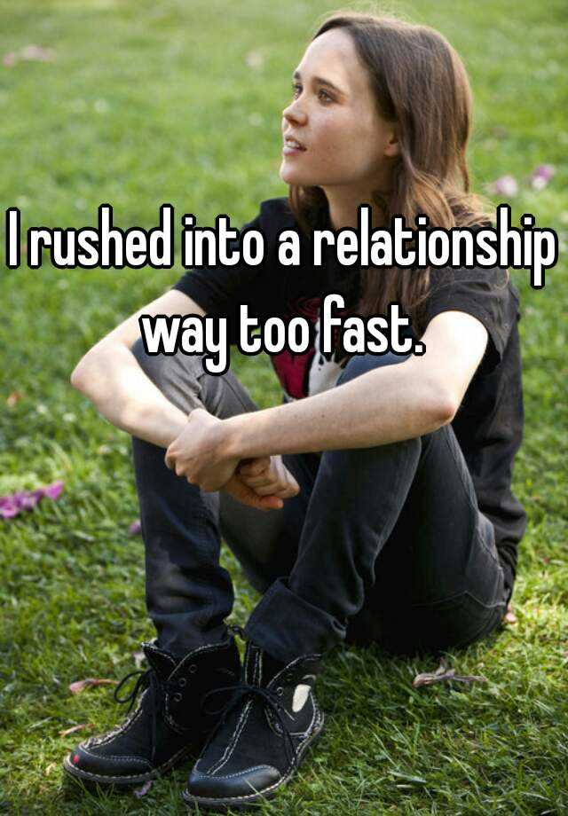 Rushed into a relationship too fast