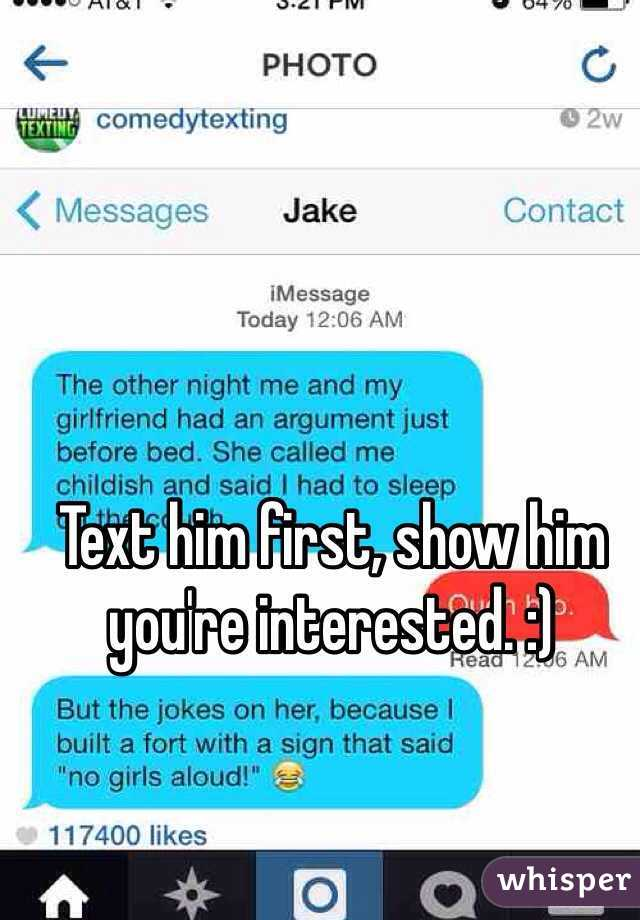Text him first, show him you're interested  :)