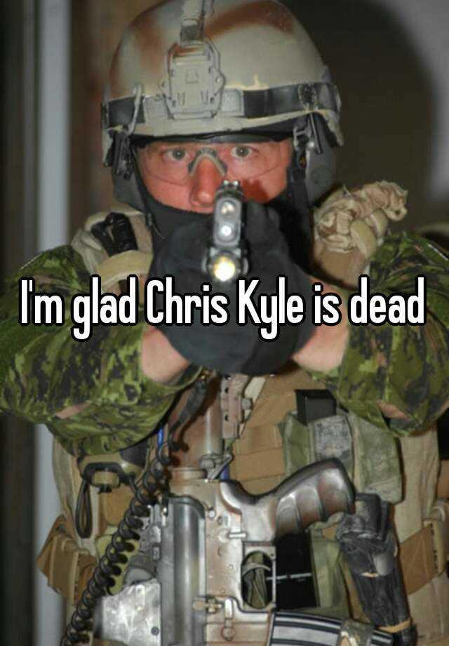I'm glad Chris Kyle is dead