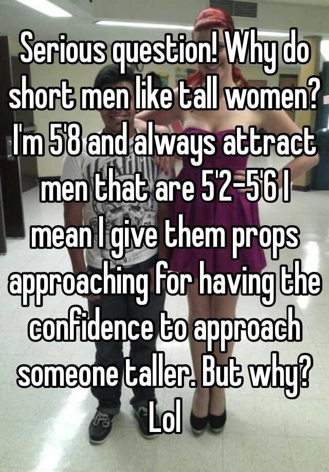 Why do short men like tall women