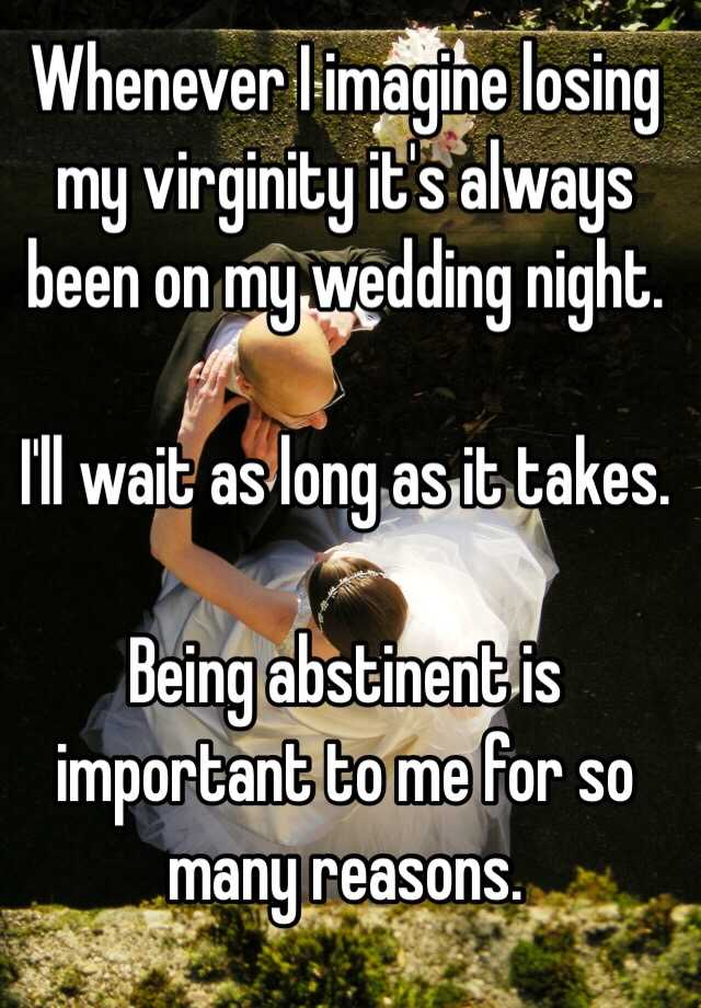 Whenever I Imagine Losing My Virginity It S Always Been On Wedding Night Ll Wait As Long Takes Being Abstinent Is Important To Me For So Many