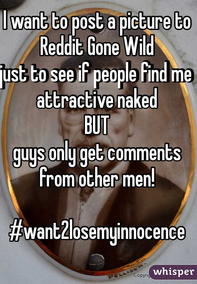 I want to post a picture to Reddit Gone Wild just to see if