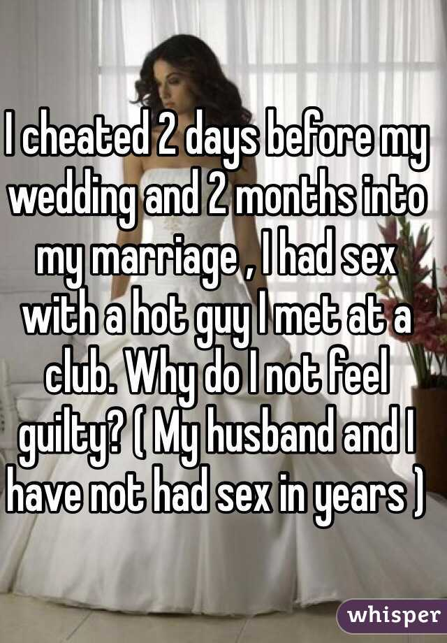 I cheated 2 days before my wedding and 2 months into my marriage , I