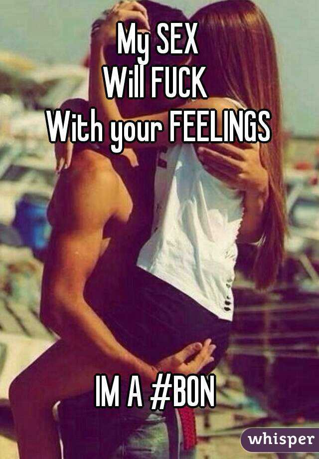 My sex will fuck with your feelings