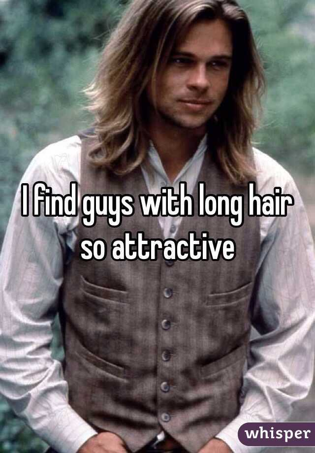 I Find Guys With Long Hair So Attractive