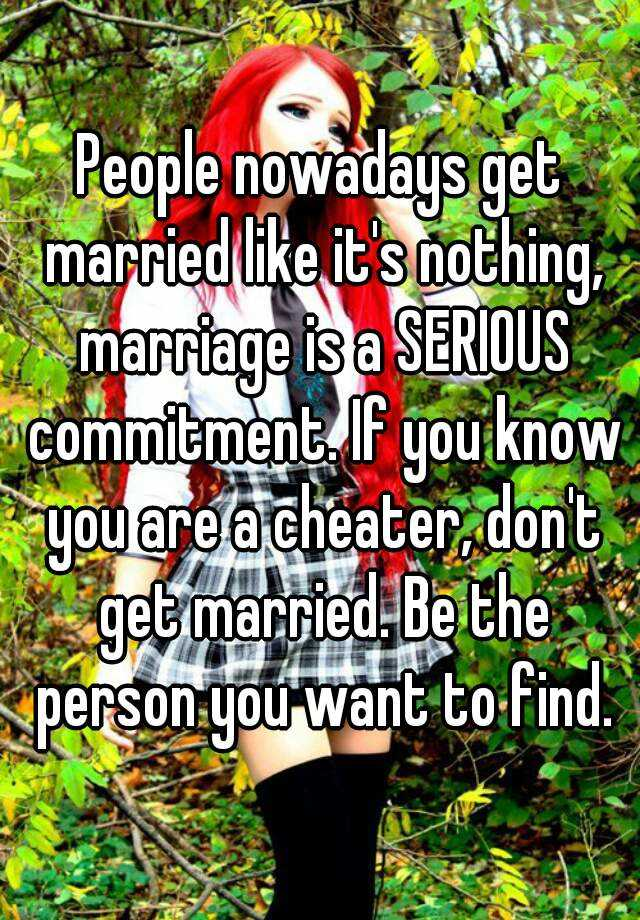 Marriage is a serious commitment
