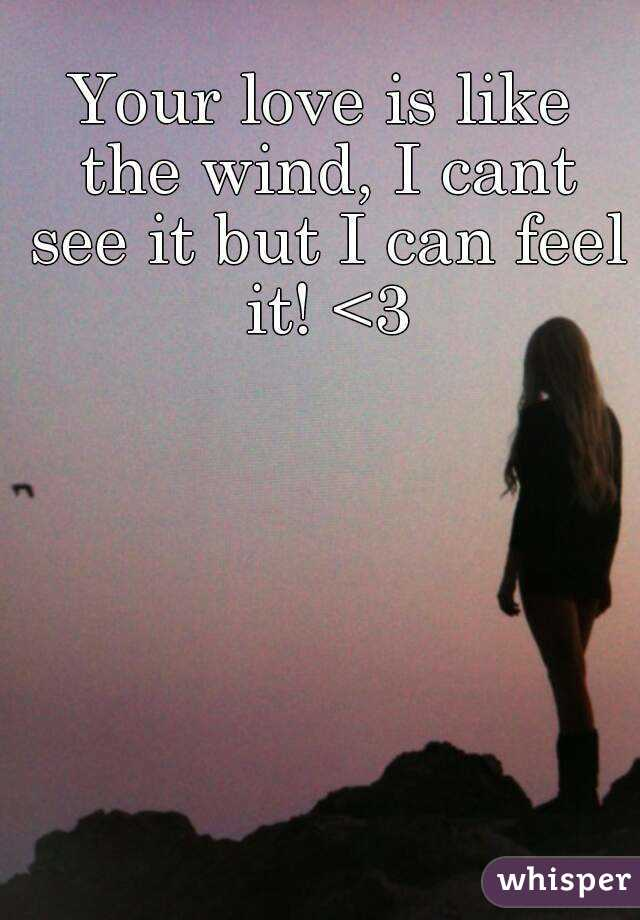 Your Love Is Like The Wind I Cant See It But I Can Feel It 3