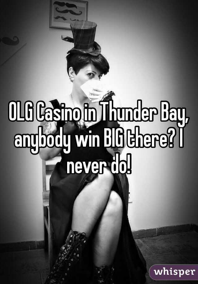 OLG Casino in Thunder Bay, anybody win BIG there? I never do!