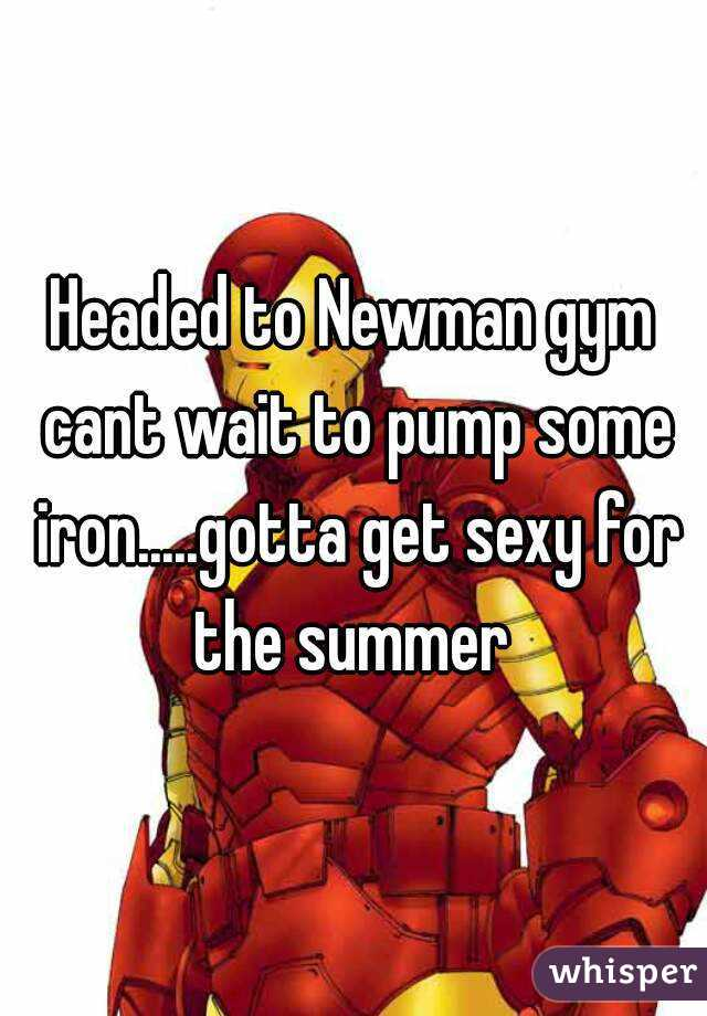 Headed to Newman gym cant wait to pump some iron.....gotta get sexy for the summer